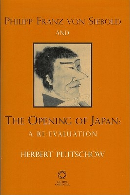 Philipp Franz Von Siebold And The Opening Of Japan: A Re Evaluation