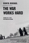 The War Works Hard by Dunya Mikhail