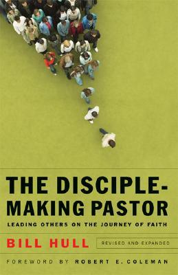 The Disciple-Making Pastor by Bill Hull