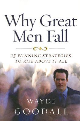 Why Great Men Fall Wayde Goodall 8