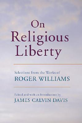 On Religious Liberty: Selections from the Works of Roger Williams