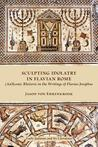Sculpting Idolatry in Flavian Rome: (An)Iconic Rhetoric in the Writings of Flavius Josephus