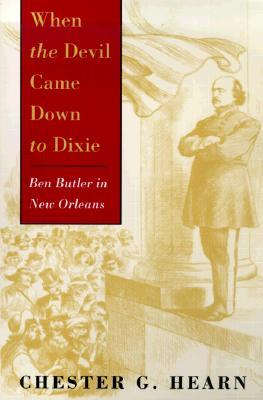 When the Devil Came Down to Dixie: Ben Butler in New Orleans