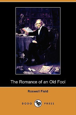 The Romance of an Old Fool by Roswell Field