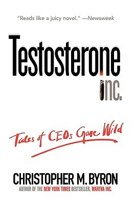 Testosterone Inc: Tales of Ceos Gone Wild