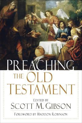 Preaching the Old Testament by Scott M. Gibson
