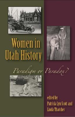 Women In Utah History: Paradigm Or Paradox