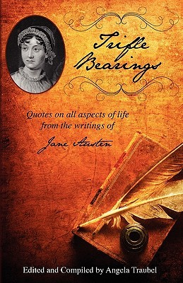 Trifle Bearings: Quotes about All Aspects of Life from the Writings of Jane Austen