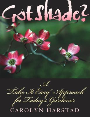 """Got Shade?: A """"""""Take It Easy"""""""" Approach for Today's Gardener"""