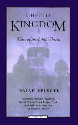 Ghetto Kingdom: Tales of the Lodz Ghetto