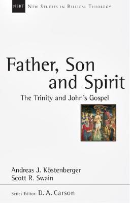 Father, Son and Spirit: The Trinity and John's Gospel (New Studies in Biblical Theology #24)