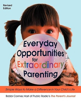 Everyday Opportunities For Extraordinary Parenting by Bobbi Conner