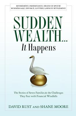 Sudden Wealth... It Happens: The Stories of Seven Families and the Challenges They Face with Financial Windfalls