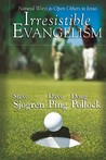 Irresistible Evangelism:: Natural Ways to Open Others to Jesus
