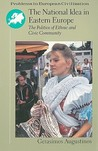 The National Idea in Eastern Europe: The Politics of Ethnic and Civic Community