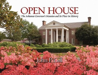 Open House: The Arkansas Governor's Mansion and Its Place in History