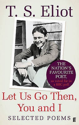 Let Us Go Then, You and I by T.S. Eliot