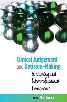 Clinical Judgement and Decision-Making: In Nursing and Interprofessional Healthcare