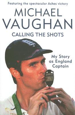 Calling the Shots by Michael Vaughan