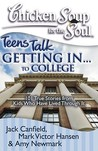 Chicken Soup for the Soul: Teens Talk Getting In. . . to College: 101 True Stories from Kids Who Have Lived Through It