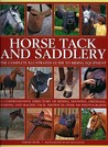 Horse Tack and Saddlery: The Complete Illustrated Guide to Riding Equipment