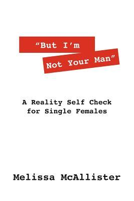 But I'm Not Your Man: A Reality Self Check for Single Females