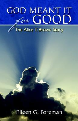 God Meant It for Good: The Alice T. Brown Story