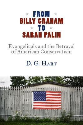From Billy Graham to Sarah Palin by D.G. Hart