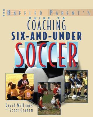 Coaching 6-and-Under Soccer (Baffled Parent's Guide)