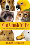 What Animals Tell Me: True Stories of an Animal Communicator