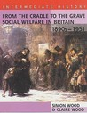 From the Cradle to the Grave: Social Welfare in Britain, 1890s-1950