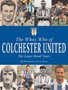 The Who's Who Of Colchester United: The Layer Road Years (Whos Who Of)