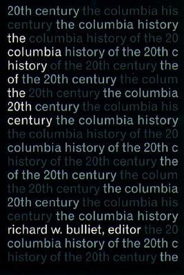 The Columbia History of the 20th Century by Richard W. Bulliet