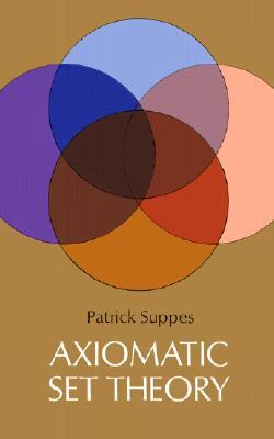 Axiomatic Set Theory by Patrick C. Suppes