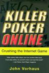 Killer Poker Online: Crushing the Internet Game: Crushing the Internet Game