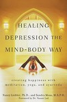 Healing Depression the Mind-Body Way: Creating Happiness Through Meditation, Yoga, and Ayurveda