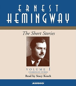 The Short Stories, Vol 1 by Ernest Hemingway