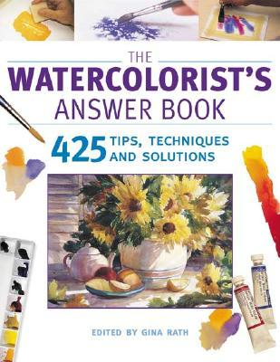 The Watercolorist's Answer Book: 425 Tips, Techniques and Solutions