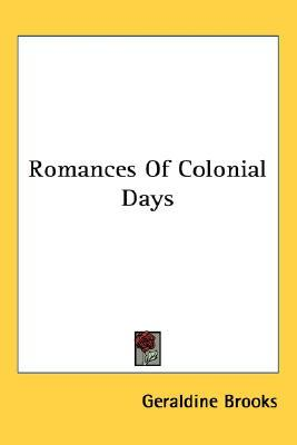 Romances of Colonial Days by Geraldine  Brooks