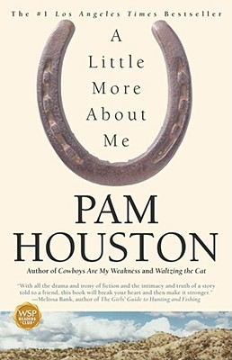 A Little More About Me by Pam Houston