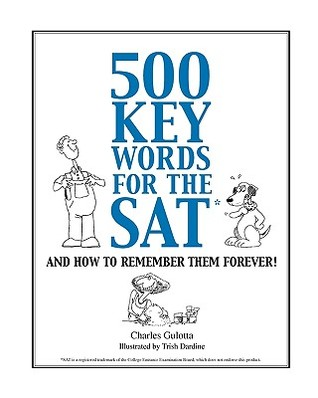 500 Key Words for the SAT: And How to Remember Them Forever!