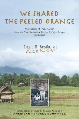 """We Shared The Peeled Orange: The Letters of """"Papa Louis"""" from the Thai-Cambodian Border Refugee Camps 1981-1993"""
