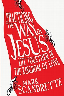 Practicing the Way of Jesus by Mark Scandrette