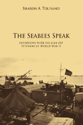 The Seabees Speak: Interviews with the Can Do Veterans of World War II