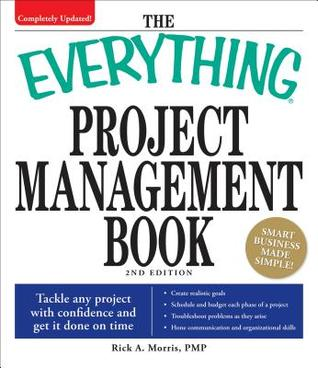 The Everything Project Management Book: Tackle Any Project with Confidence and Get It Done on Time