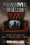 Paranormal Obsession: America's Fascination with Ghosts & Hauntings, Spooks & Spirits