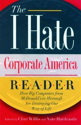 The I Hate Corporate America Reader by Clint Willis