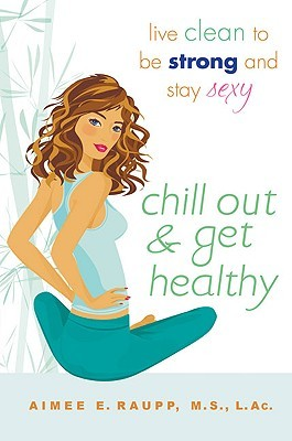 Chill Out and Get Healthy by Aimee E. Raupp