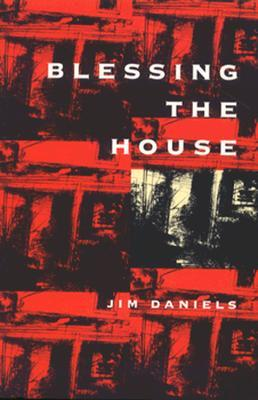 Blessing the House by Jim Daniels