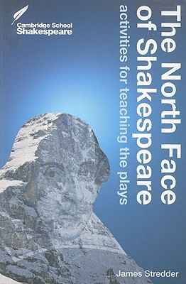 The North Face of Shakespeare: Activities for Teaching the Plays